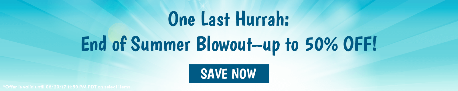 One last hurrah: End of summer blowout - up to 50% off!