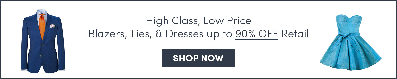 High Class, Low Price Blazers, Ties, & Dresses Up To 90% Off Retail