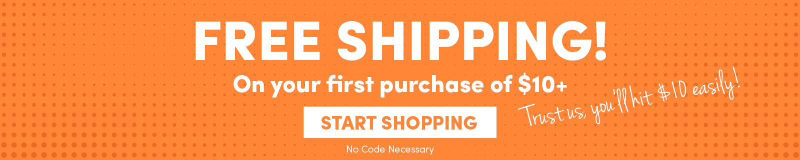 Free Shipping on Your First Order Over $10