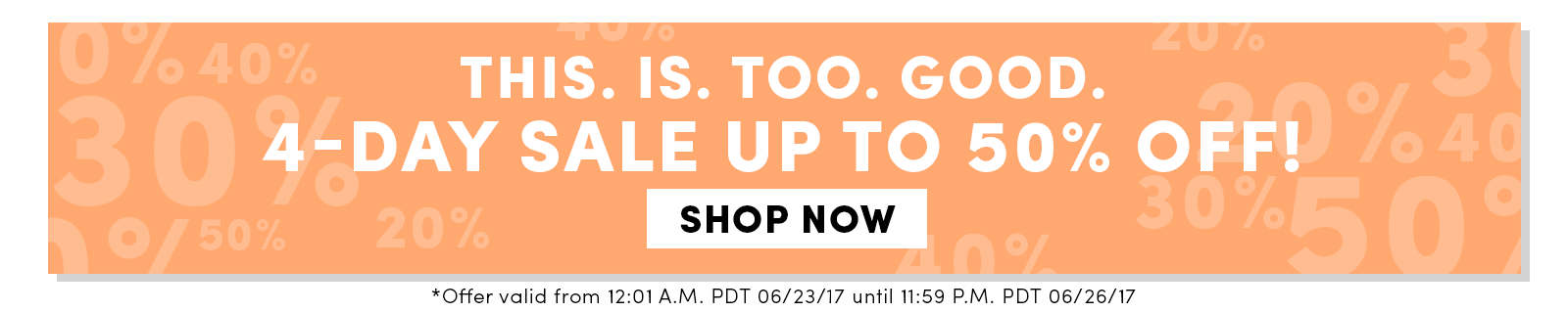 This. Is. Too. Good. 4-Day Sale Up To 50% Off! | Shop Now