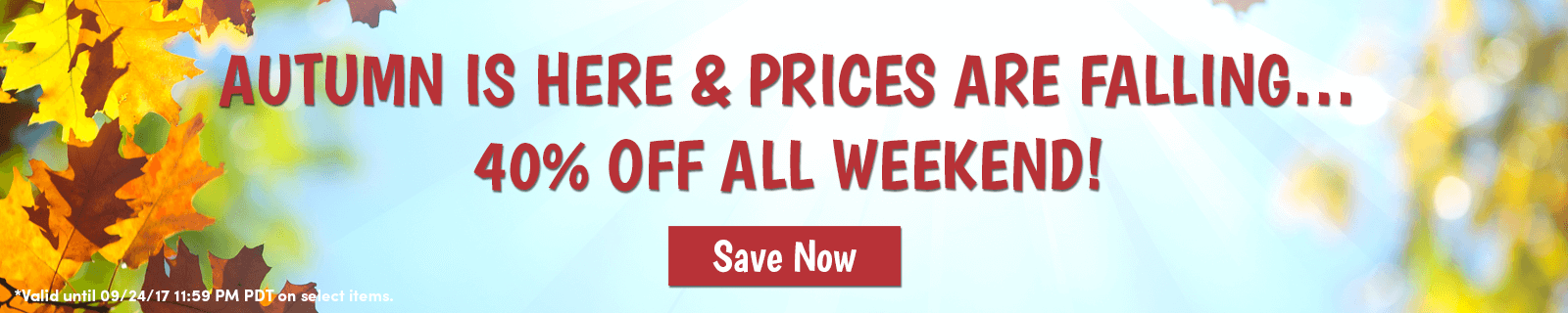 Autumn is here and prices are falling... 40% off all weekend! | Save Now